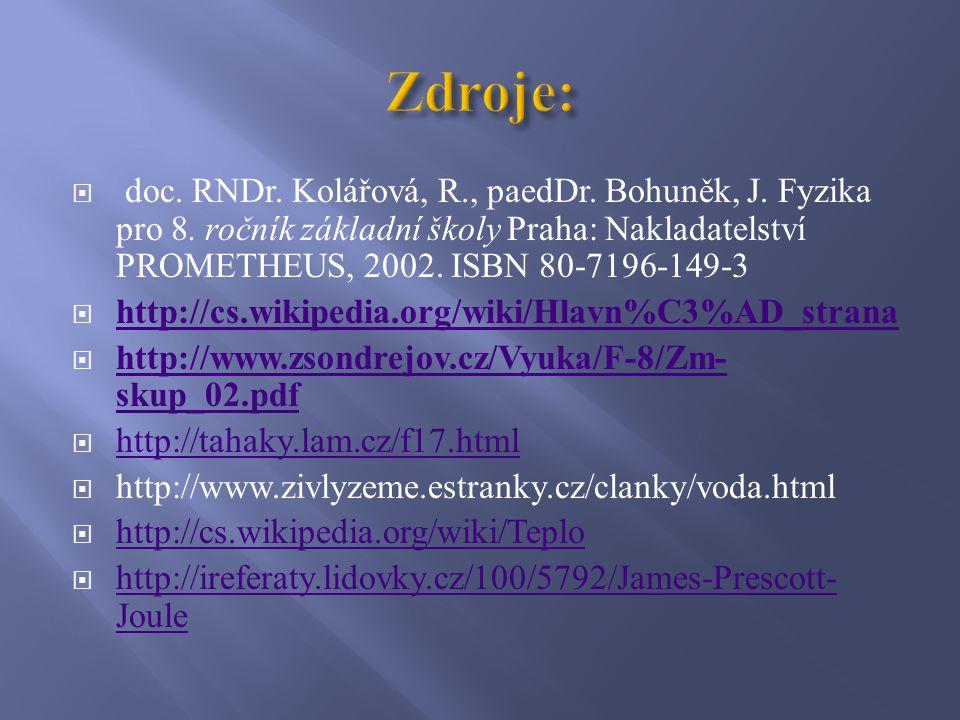 Zdroje: doc. RNDr. Kolářová, R., paedDr. Bohuněk, J. Fyzika pro 8. ročník základní školy Praha: Nakladatelství PROMETHEUS, 2002. ISBN 80-7196-149-3.