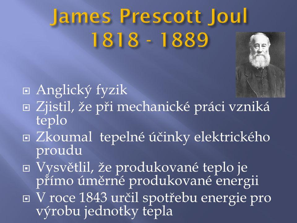 James Prescott Joul 1818 - 1889 Anglický fyzik