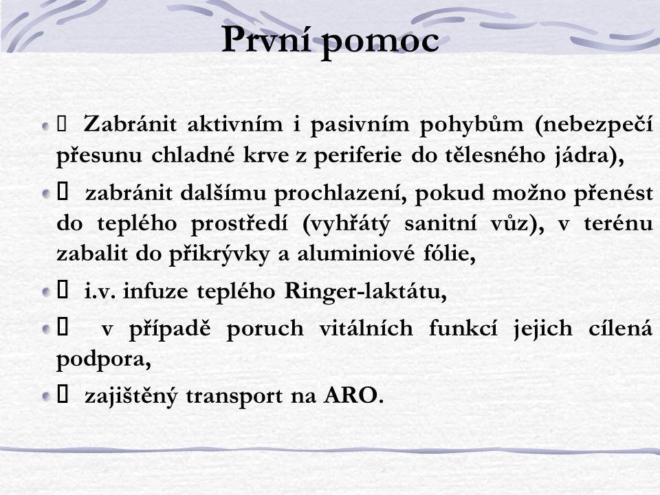 První pomoc ü Zabránit aktivním i pasivním pohybům (nebezpečí přesunu chladné krve z periferie do tělesného jádra),