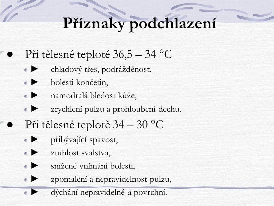 Příznaky podchlazení ● Při tělesné teplotě 36,5 – 34 °C