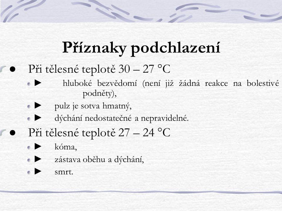 Příznaky podchlazení ● Při tělesné teplotě 30 – 27 °C