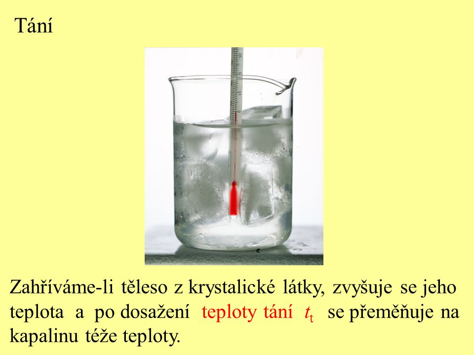 Tání Zahříváme-li těleso z krystalické látky, zvyšuje se jeho