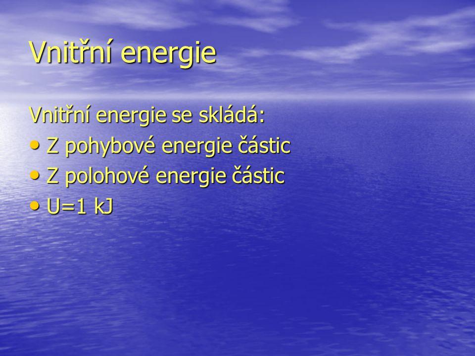 Vnitřní energie Vnitřní energie se skládá: Z pohybové energie částic