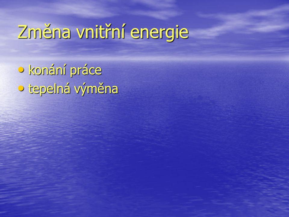 Změna vnitřní energie konání práce tepelná výměna