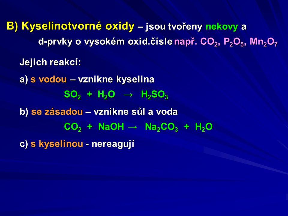 B) Kyselinotvorné oxidy – jsou tvořeny nekovy a