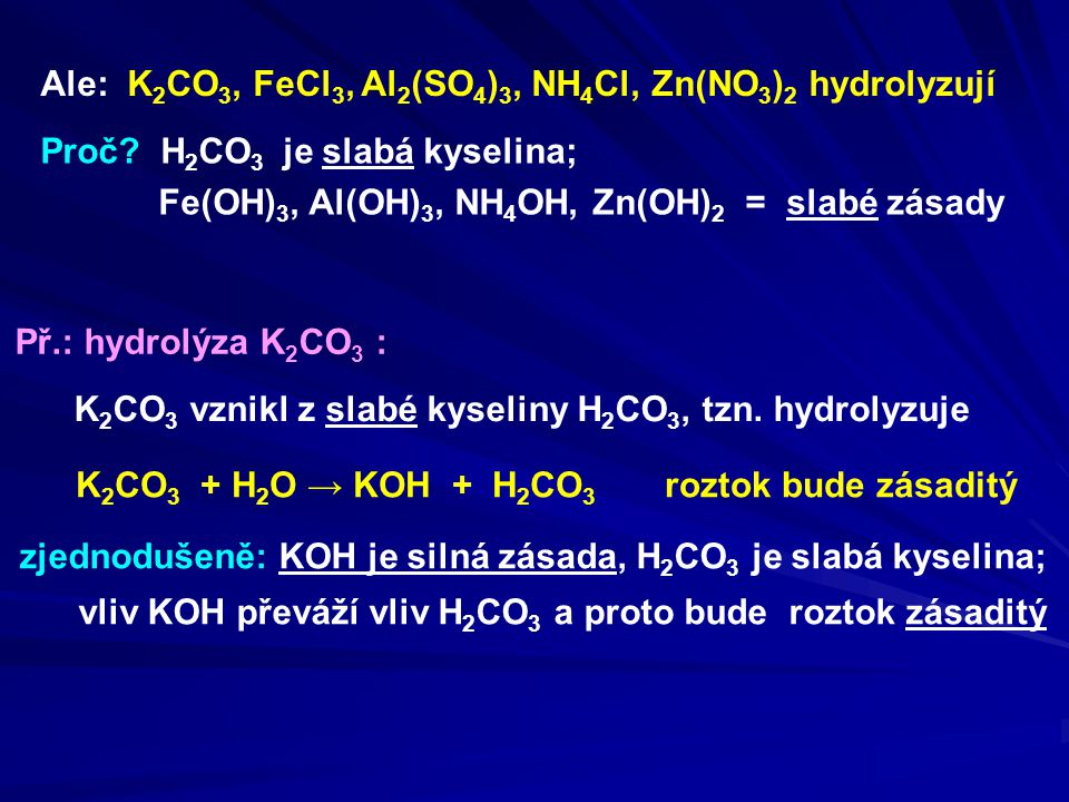 Ale: K2CO3, FeCl3, Al2(SO4)3, NH4Cl, Zn(NO3)2 hydrolyzují