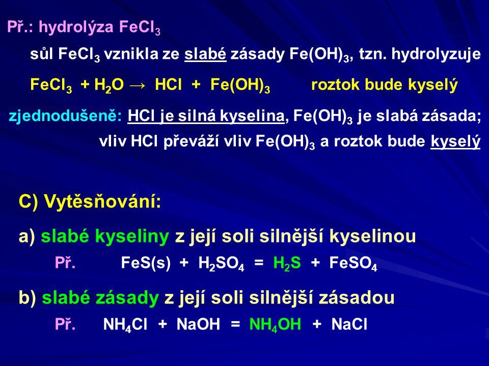 a) slabé kyseliny z její soli silnější kyselinou