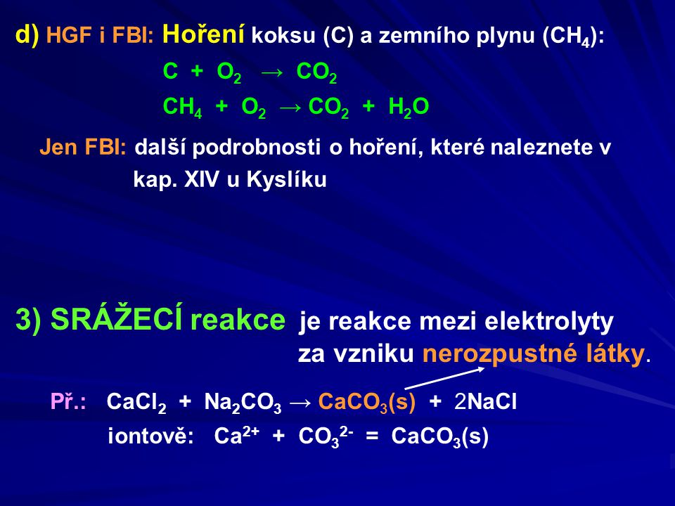 3) SRÁŽECÍ reakce je reakce mezi elektrolyty