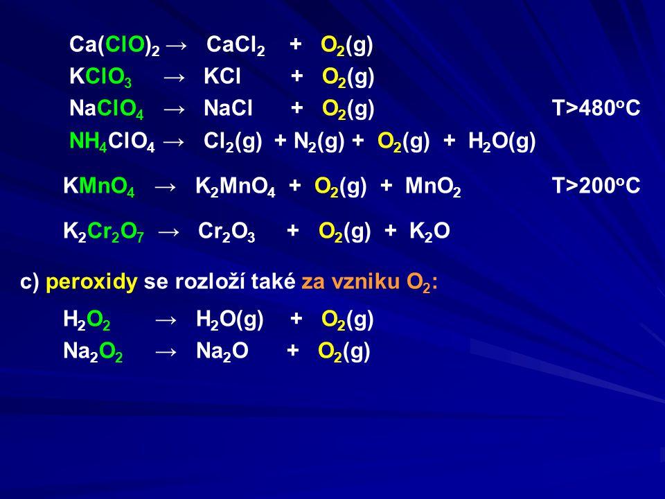 Ca(ClO)2 → CaCl2 + O2(g) KClO3 → KCl + O2(g) NaClO4 → NaCl + O2(g) T>480oC.