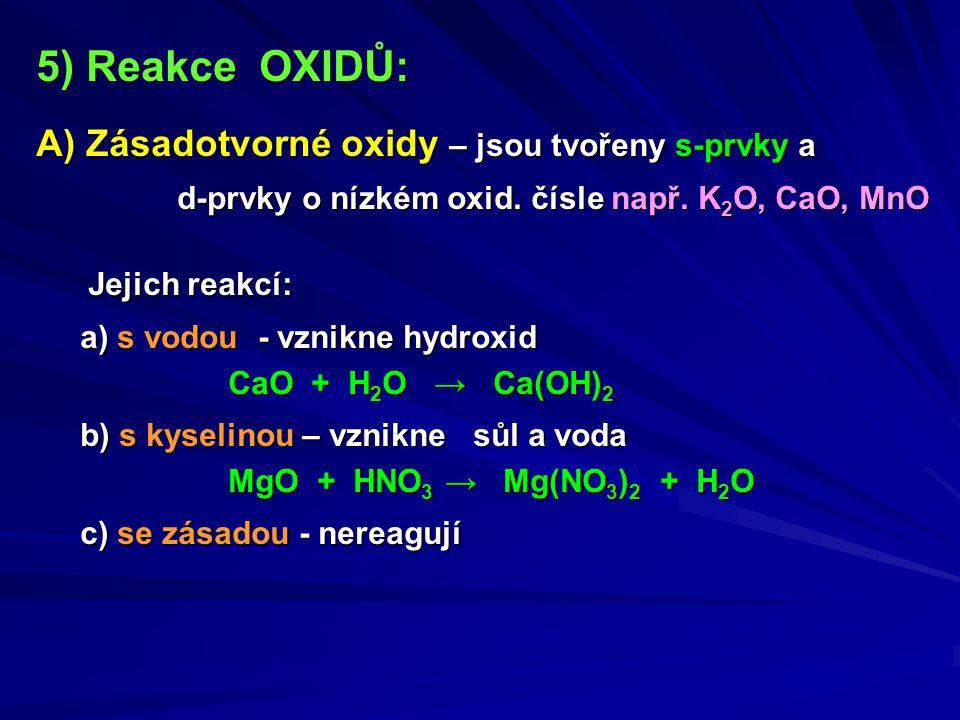 5) Reakce OXIDŮ: A) Zásadotvorné oxidy – jsou tvořeny s-prvky a