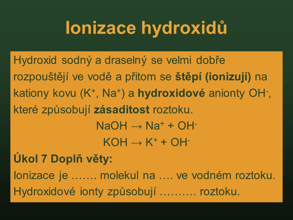 Ionizace hydroxidů Hydroxid sodný a draselný se velmi dobře
