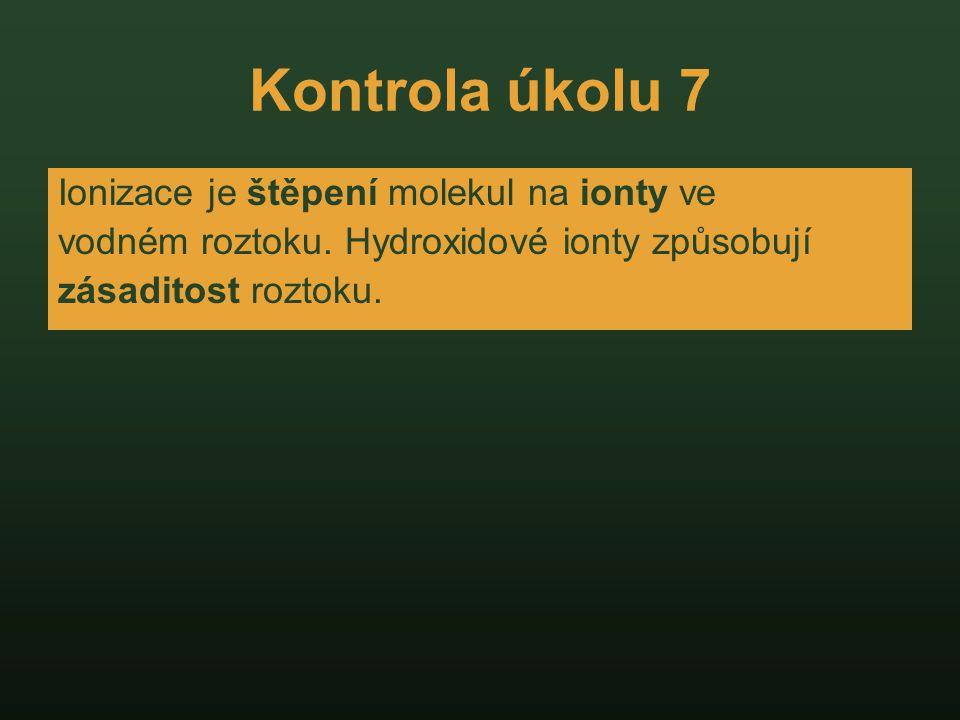 Kontrola úkolu 7 Ionizace je štěpení molekul na ionty ve