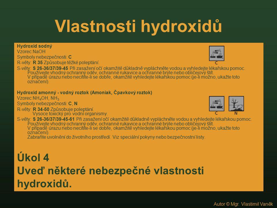 Vlastnosti hydroxidů Úkol 4 Uveď některé nebezpečné vlastnosti