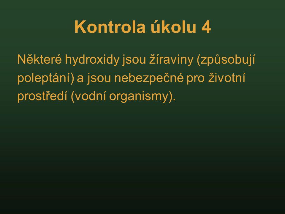 Kontrola úkolu 4 Některé hydroxidy jsou žíraviny (způsobují