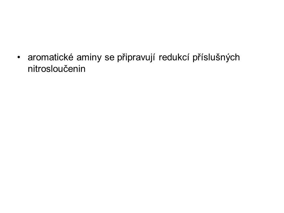 aromatické aminy se připravují redukcí příslušných nitrosloučenin