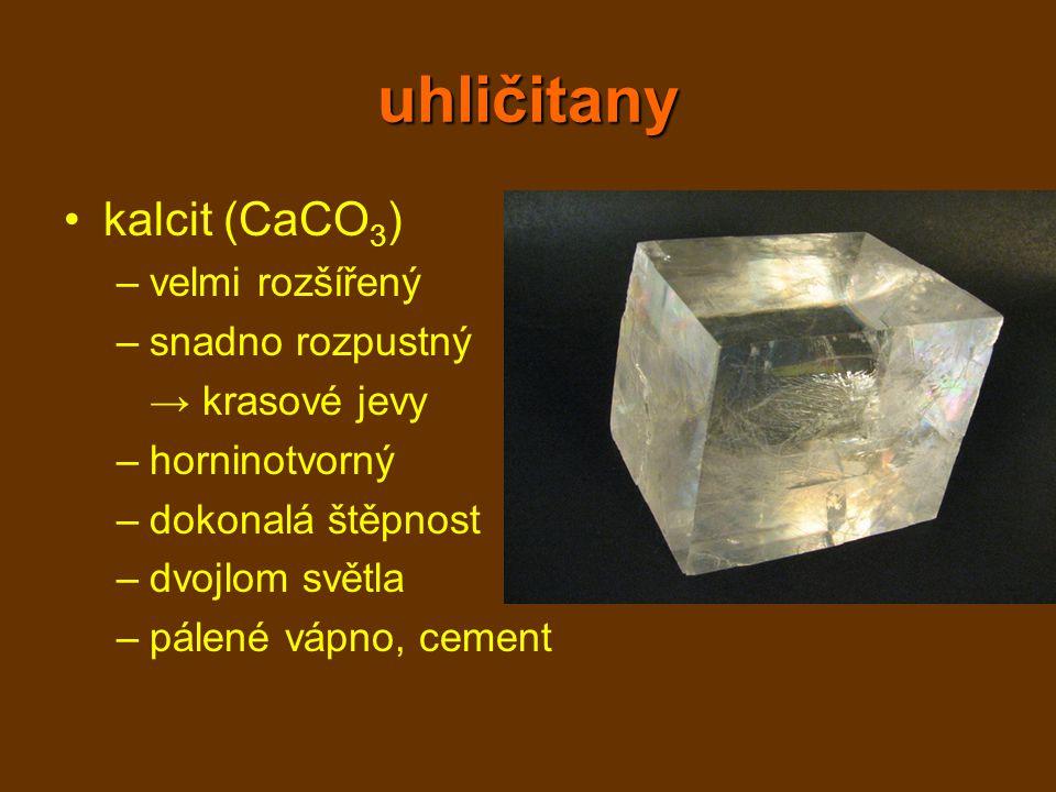 uhličitany kalcit (CaCO3) velmi rozšířený snadno rozpustný