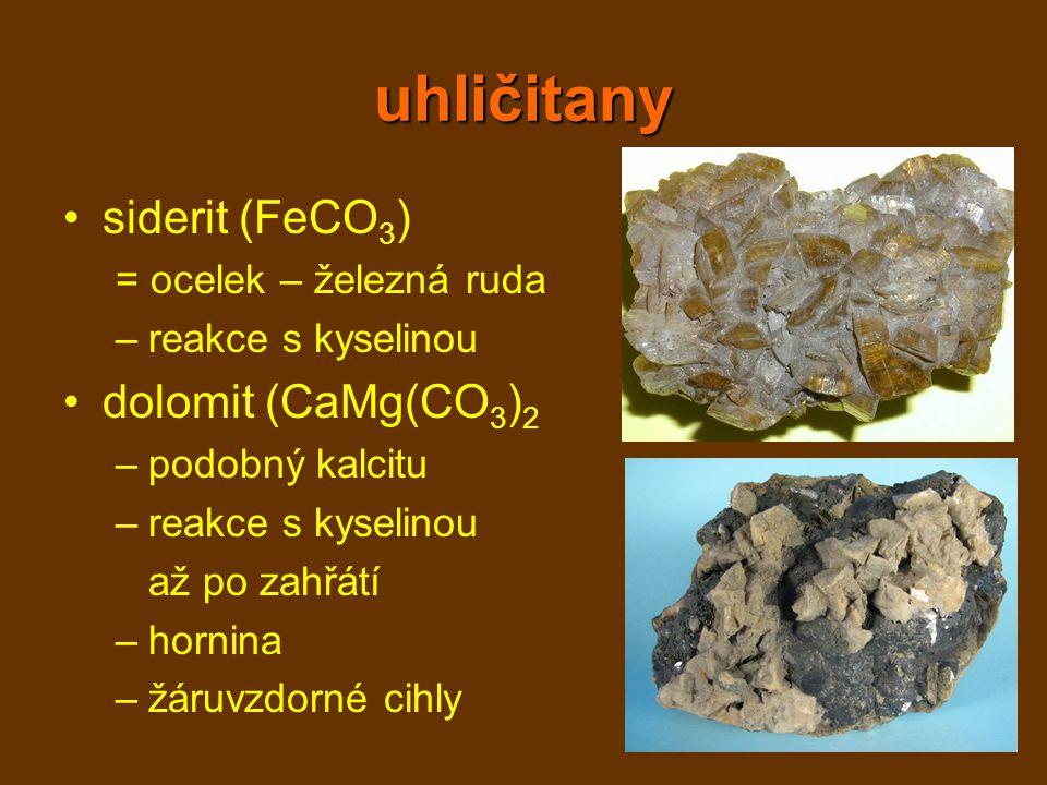 uhličitany siderit (FeCO3) dolomit (CaMg(CO3)2 = ocelek – železná ruda
