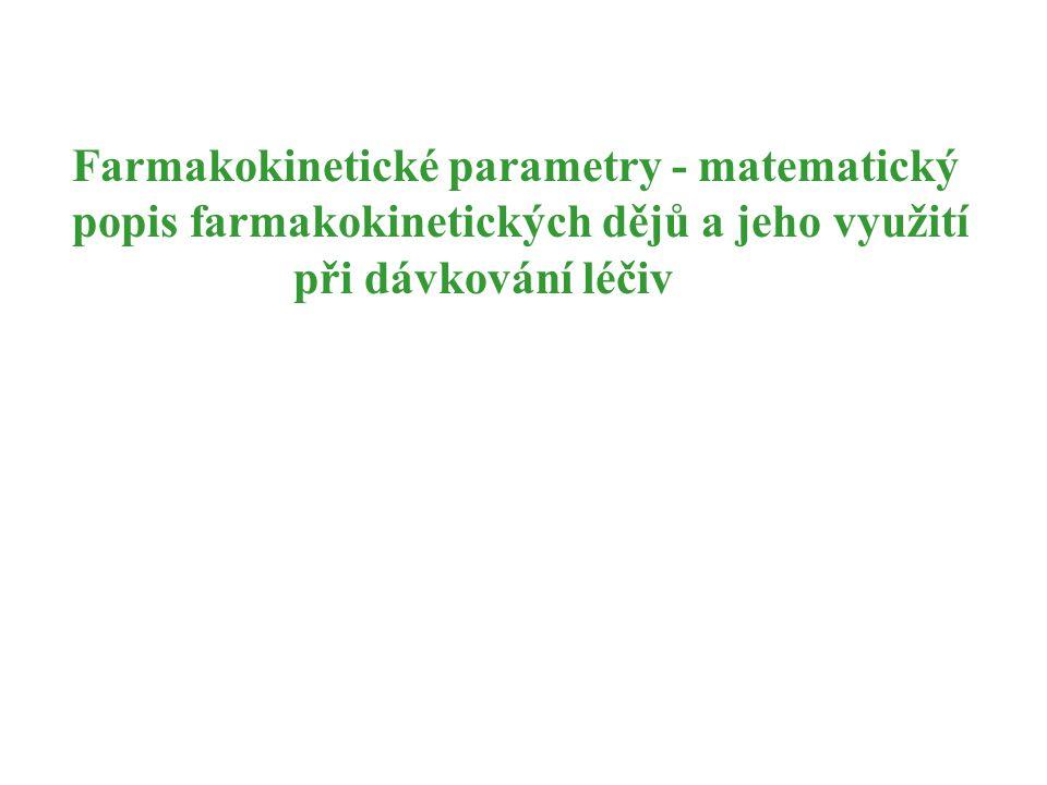 Farmakokinetické parametry - matematický popis farmakokinetických dějů a jeho využití při dávkování léčiv