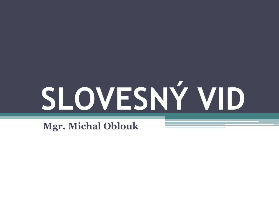 SLOVESNÝ VID Mgr. Michal Oblouk