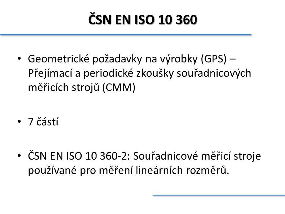 ČSN EN ISO 10 360 Geometrické požadavky na výrobky (GPS) – Přejímací a periodické zkoušky souřadnicových měřicích strojů (CMM)
