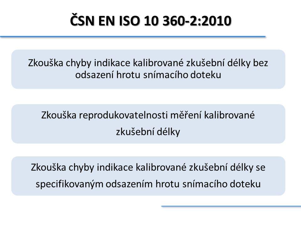 ČSN EN ISO 10 360-2:2010 Zkouška chyby indikace kalibrované zkušební délky bez odsazení hrotu snímacího doteku.