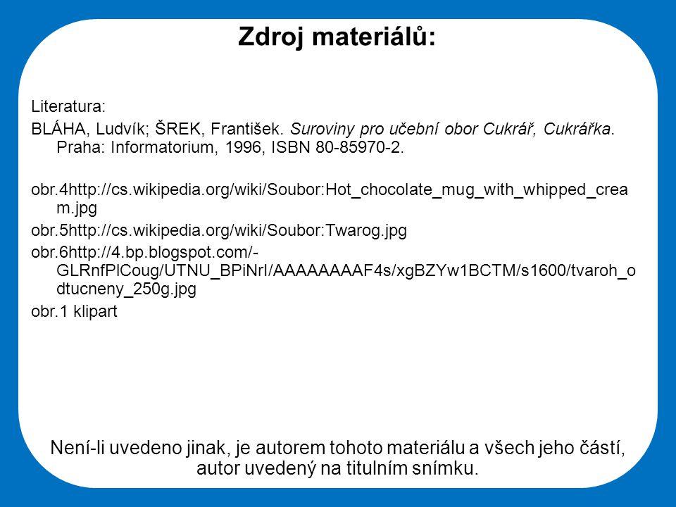 Zdroj materiálů: Literatura: BLÁHA, Ludvík; ŠREK, František. Suroviny pro učební obor Cukrář, Cukrářka. Praha: Informatorium, 1996, ISBN 80-85970-2.