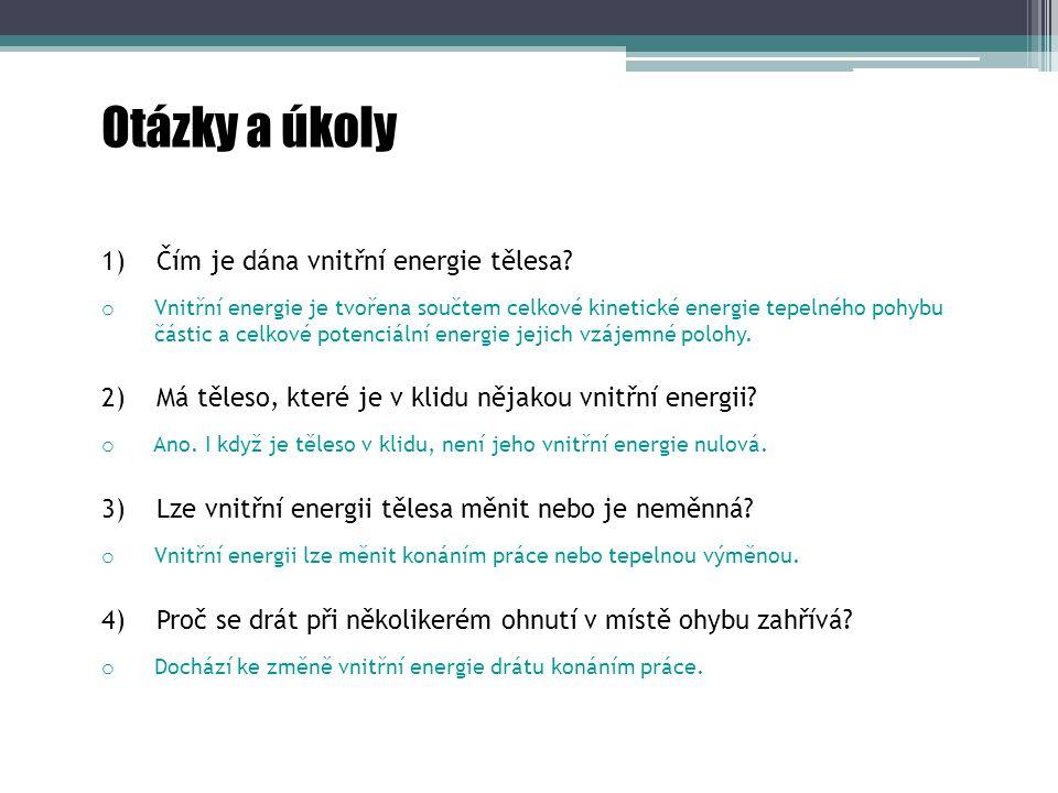 Otázky a úkoly Čím je dána vnitřní energie tělesa