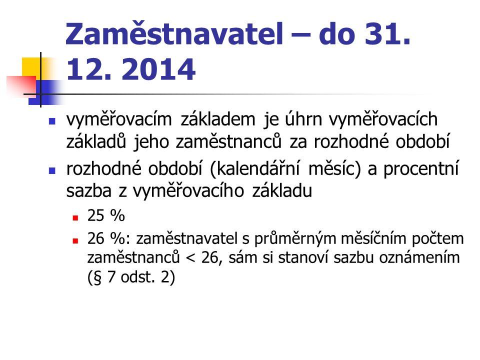 Zaměstnavatel – do 31. 12. 2014 vyměřovacím základem je úhrn vyměřovacích základů jeho zaměstnanců za rozhodné období.