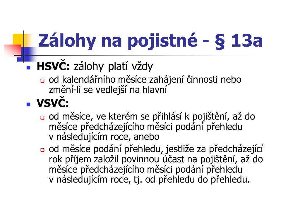 Zálohy na pojistné - § 13a HSVČ: zálohy platí vždy VSVČ: