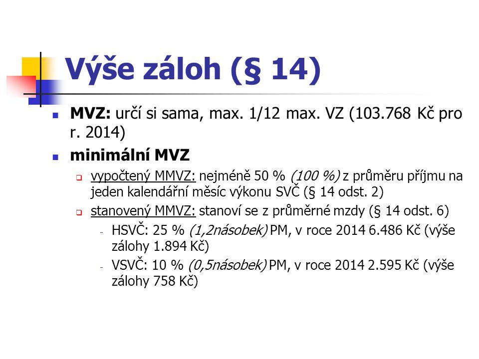 Výše záloh (§ 14) MVZ: určí si sama, max. 1/12 max. VZ (103.768 Kč pro r. 2014) minimální MVZ.