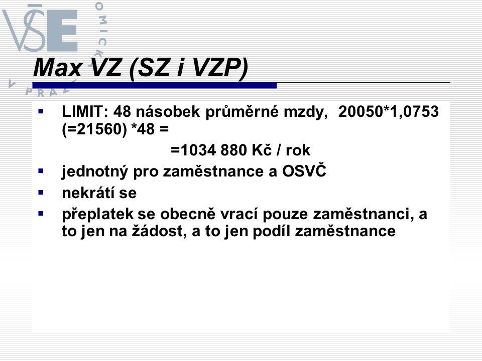 Max VZ (SZ i VZP) LIMIT: 48 násobek průměrné mzdy, 20050*1,0753 (=21560) *48 = =1034 880 Kč / rok.