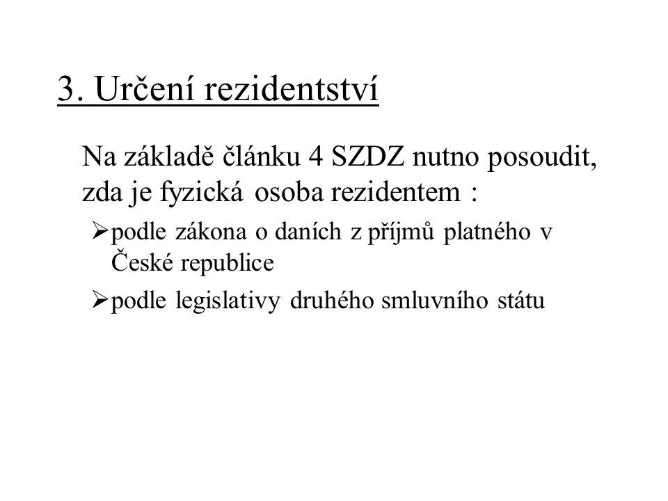 3. Určení rezidentství Na základě článku 4 SZDZ nutno posoudit, zda je fyzická osoba rezidentem :