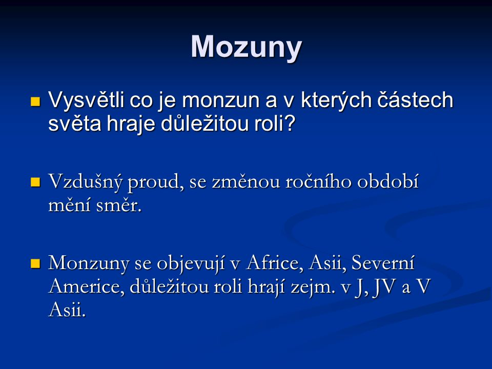 Mozuny Vysvětli co je monzun a v kterých částech světa hraje důležitou roli Vzdušný proud, se změnou ročního období mění směr.