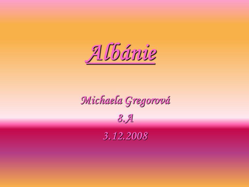 Albánie Michaela Gregorová 8.A 3.12.2008