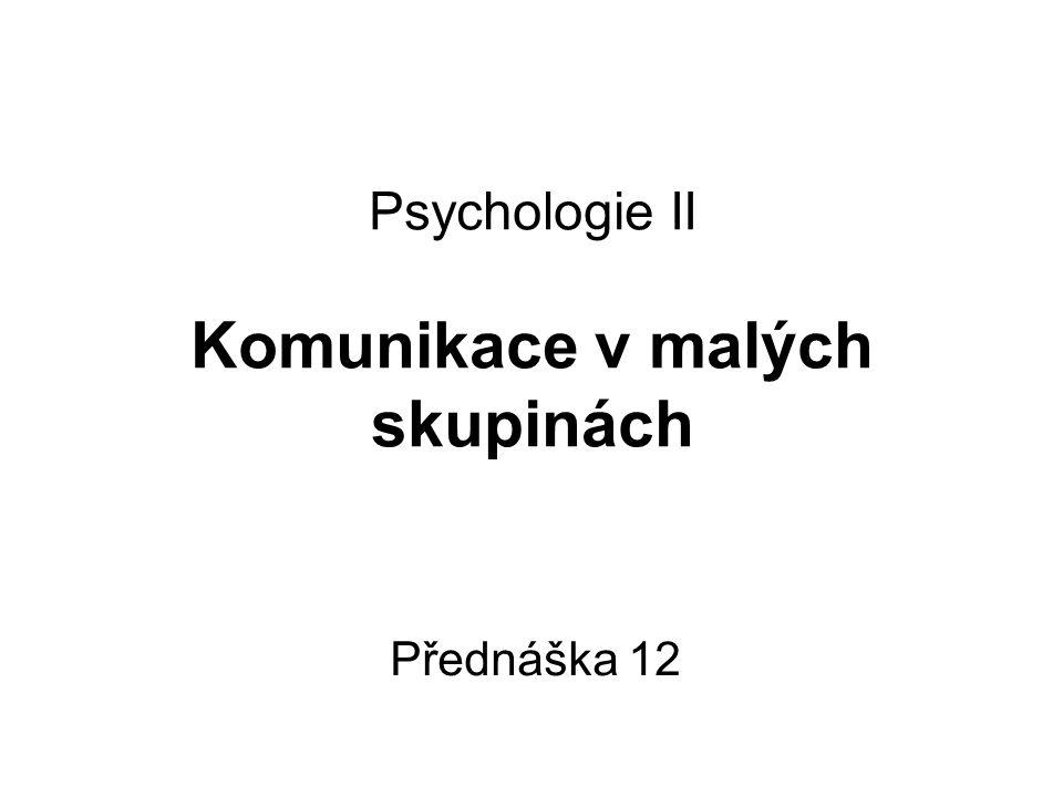 Psychologie II Komunikace v malých skupinách