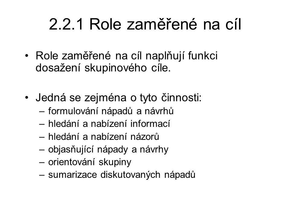 2.2.1 Role zaměřené na cíl Role zaměřené na cíl naplňují funkci dosažení skupinového cíle. Jedná se zejména o tyto činnosti: