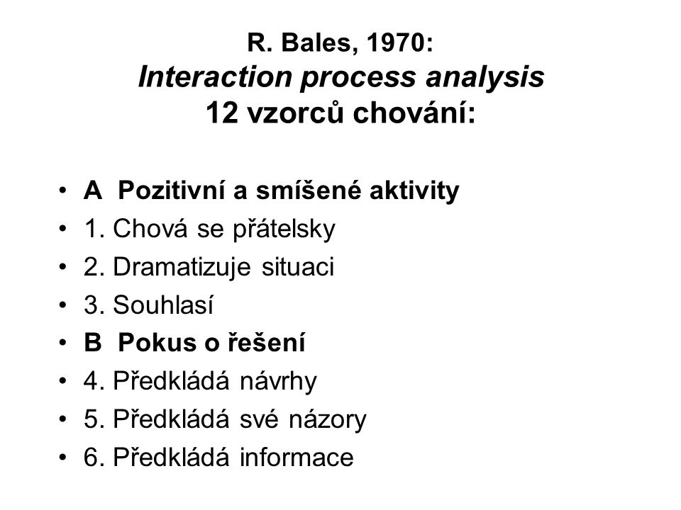 R. Bales, 1970: Interaction process analysis 12 vzorců chování:
