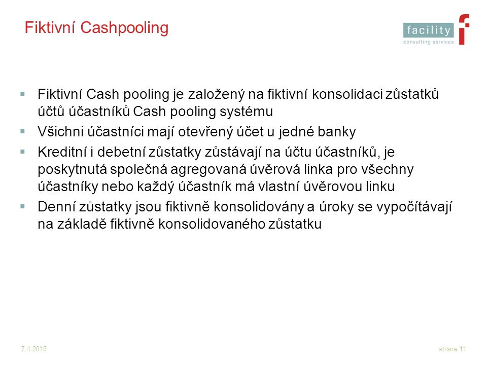 Fiktivní Cashpooling Fiktivní Cash pooling je založený na fiktivní konsolidaci zůstatků účtů účastníků Cash pooling systému.