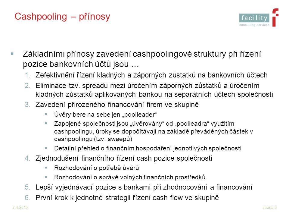 Cashpooling – přínosy Základními přínosy zavedení cashpoolingové struktury při řízení pozice bankovních účtů jsou …