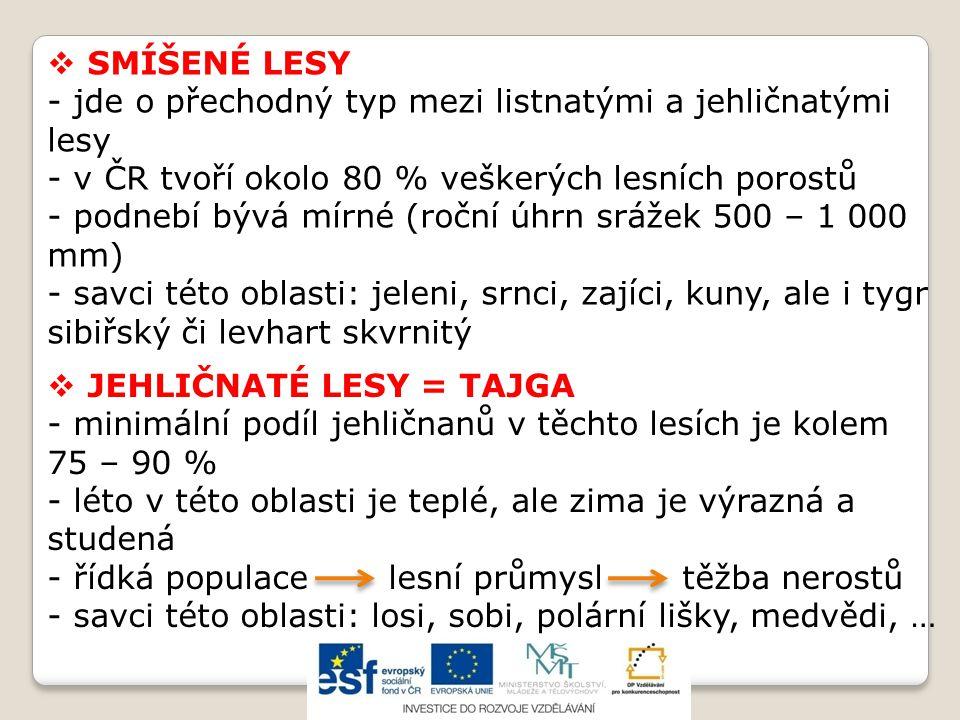 SMÍŠENÉ LESY jde o přechodný typ mezi listnatými a jehličnatými lesy. v ČR tvoří okolo 80 % veškerých lesních porostů.