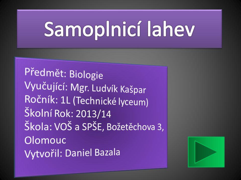 Samoplnicí lahev Předmět: Biologie Vyučující: Mgr. Ludvík Kašpar