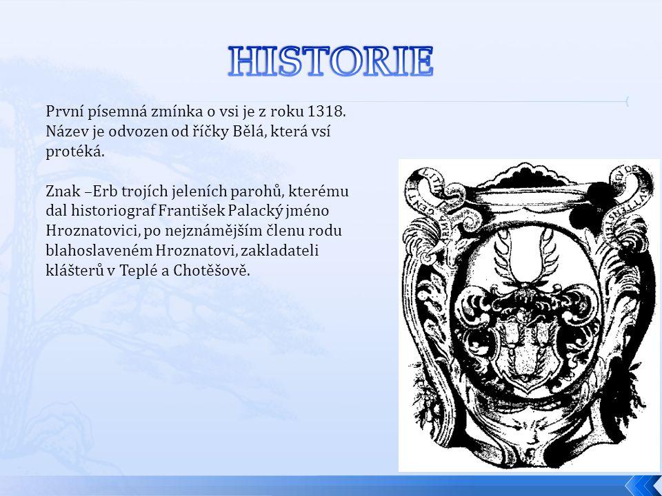 HISTORIE První písemná zmínka o vsi je z roku 1318.