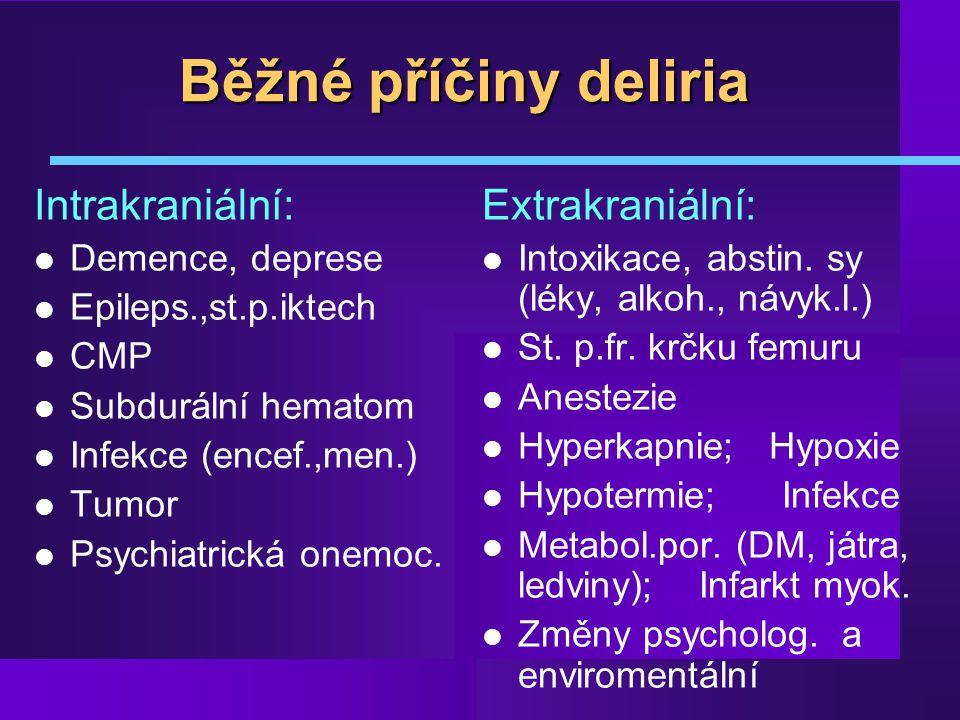 Běžné příčiny deliria Intrakraniální: Extrakraniální: Demence, deprese