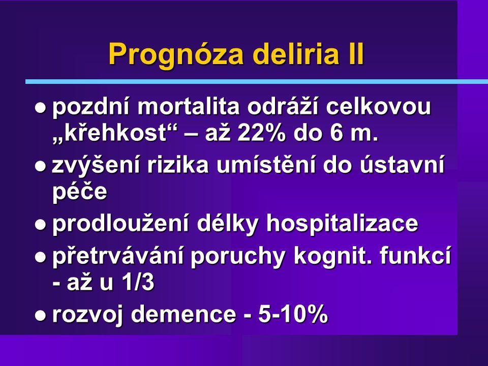 """Prognóza deliria II pozdní mortalita odráží celkovou """"křehkost – až 22% do 6 m. zvýšení rizika umístění do ústavní péče."""