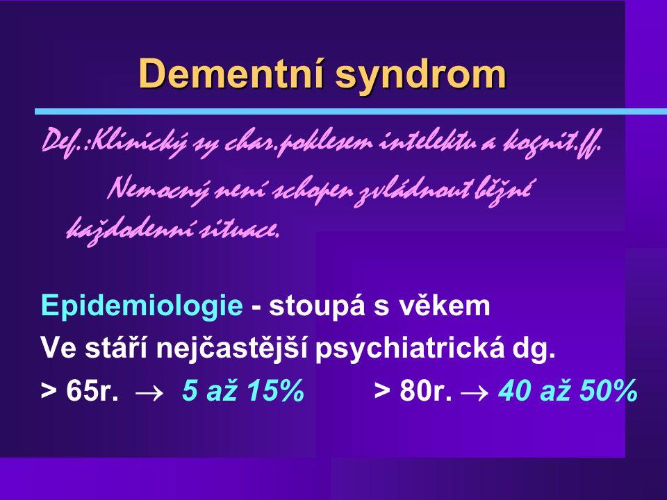 Dementní syndrom Def.:Klinický sy char.poklesem intelektu a kognit.ff.