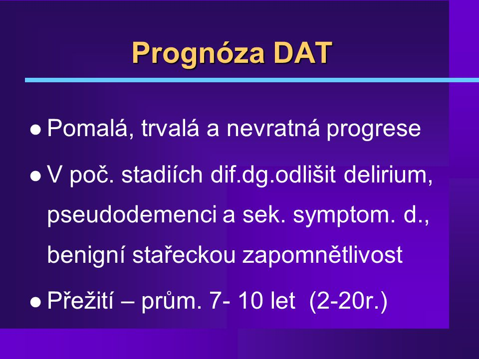 Prognóza DAT Pomalá, trvalá a nevratná progrese