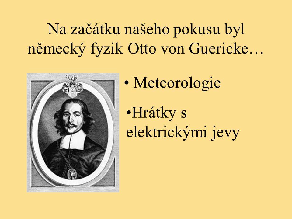 Na začátku našeho pokusu byl německý fyzik Otto von Guericke…