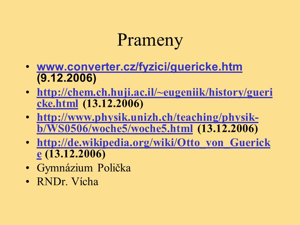 Prameny www.converter.cz/fyzici/guericke.htm (9.12.2006)