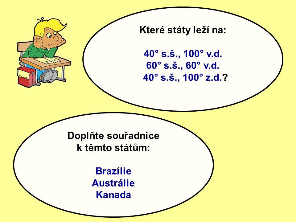Které státy leží na: 40° s.š., 100° v.d. 60° s.š., 60° v.d. 40° s.š., 100° z.d. Doplňte souřadnice.
