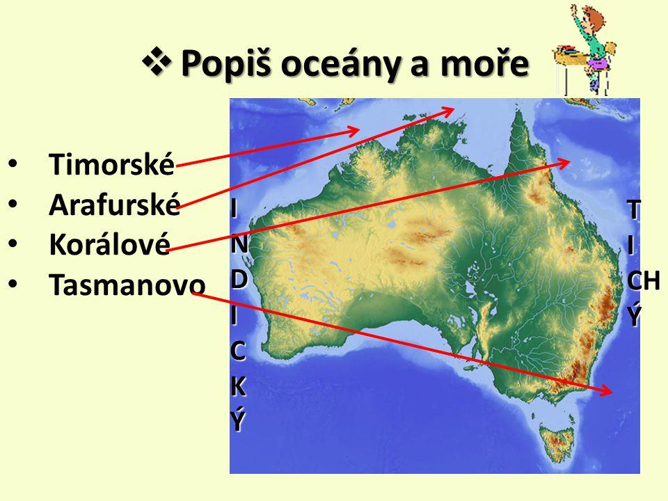Popiš oceány a moře Timorské Arafurské Korálové Tasmanovo I T N I D CH